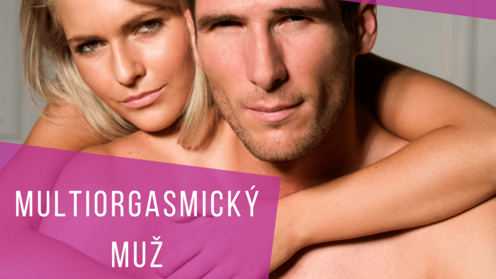 intimní splynutí, článek, orgasmus, multiorgasmus, mužský orgasmus, tipy na orgasmus